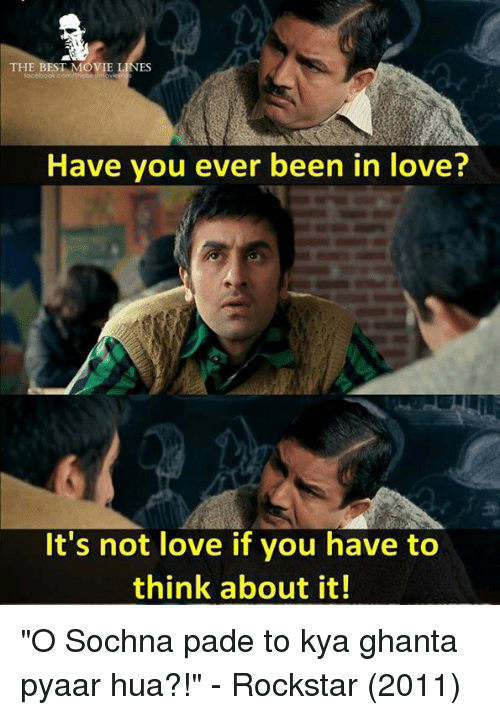 """Love, Memes, and Best: THE BEST MOVIE  ES  Have you ever been in love?  It's not love if you have to  think about it! """"O Sochna pade to kya ghanta pyaar hua?!""""   - Rockstar (2011)"""