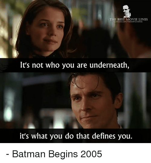 Batman, Memes, and Best: THE BEST MOVIE LINES  ebook.con/Thebestmovielines  It's not who you are underneath,  it's what you do that defines you. - Batman Begins 2005