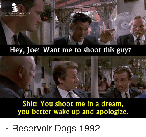 the best movie lines hey joe want me to shoot 11628273 ✅ 25 best memes about reservoir dogs reservoir dogs memes