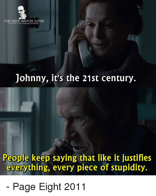 Memes, Justified, and 🤖: THE BEST MOVIE LINES  Johnny, it's the 21st century  People keep saying that like it justifies  everything, every piece of stupidity. - Page Eight 2011