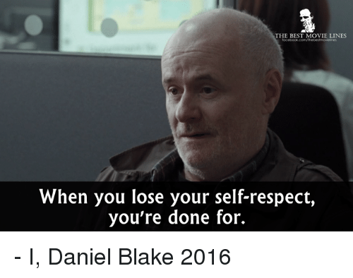 the best movie lines when you lose your self respect youre 15459936 ✅ 25 best memes about i daniel blake i daniel blake memes,Blake Meme