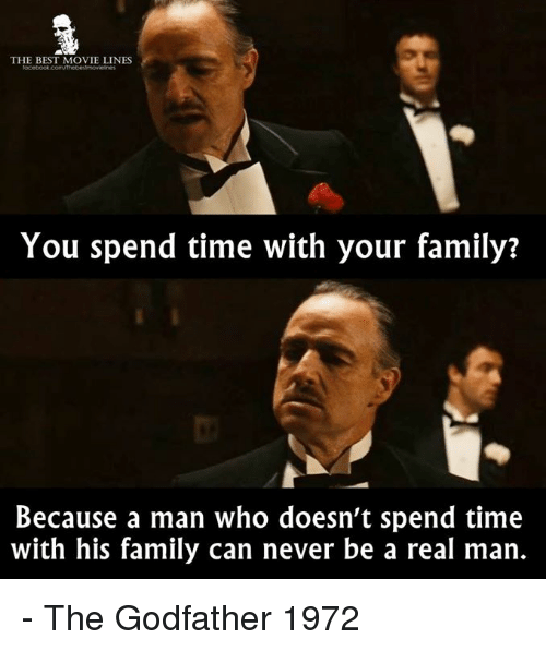 the best movie lines you spend time with your family 26409181 25 best the godfather memes fords memes, godfather part ii memes