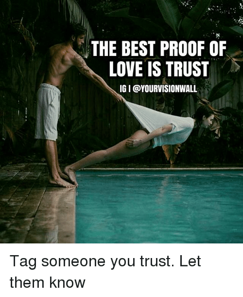 The Best Proof Of Love Is Trust Igi At Yourvisionwall Tag Someone You