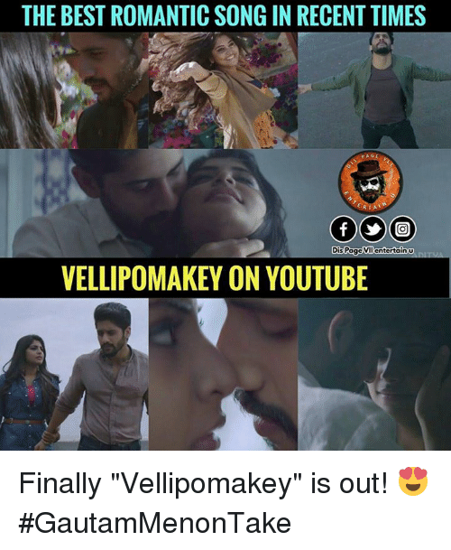 """Memes, 🤖, and Entertainment: THE BEST ROMANTIC SONG IN RECENT TIMES  ERIAN  Dis Pa  entertain U  ge  VELLIPOMAKEY ON YOUTUBE Finally """"Vellipomakey"""" is out! 😍 #GautamMenonTake"""