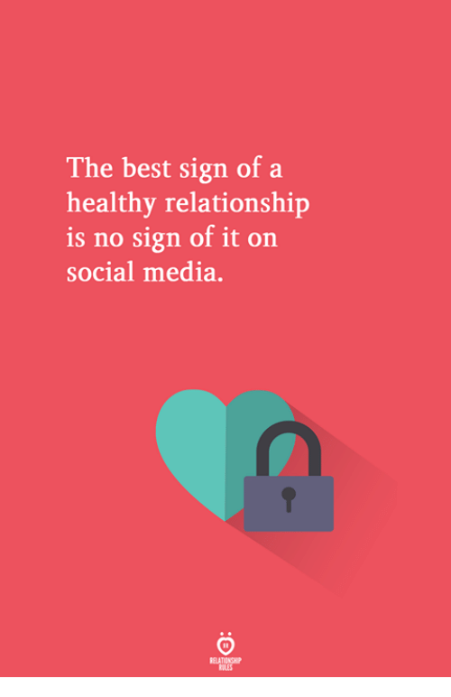 Social Media, Best, and Media: The best sign of a  healthy relationship  is no sign of it on  social media.