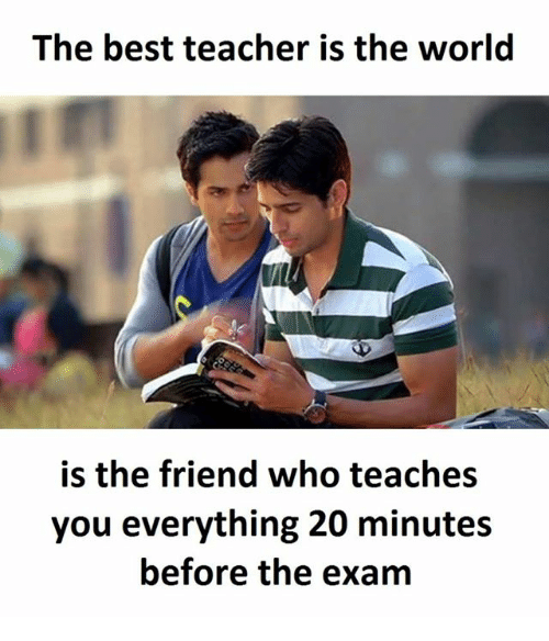 Teacher, Best, and World: The best teacher is the world  is the friend who teaches  you everything 20 minutes  before the exam