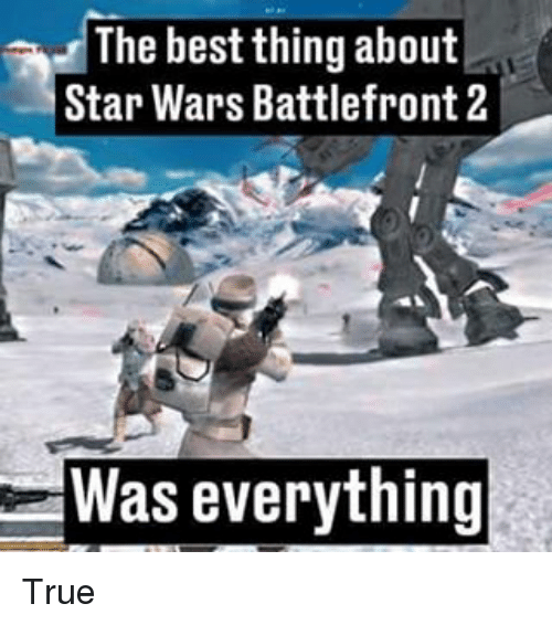Memes, Star Wars, and True: The best thing about  Star Wars Battlefront 2  Was everything True
