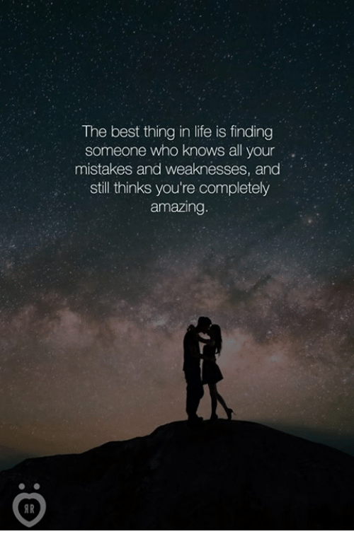 Life, Best, and Amazing: The best thing in life is finding  someone who knows all your  mistakes and weaknesses, and  still thinks you're completely  amazing.  AR