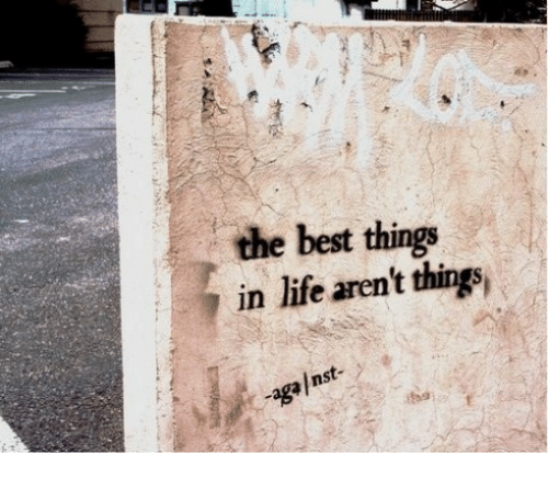 Life, Best, and The Best: the best things  7 in life aren't things,  agaInst-