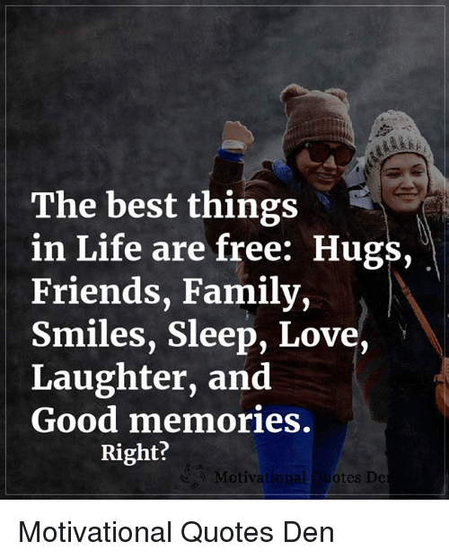 The Best Things in Life Are Free Hugs Friends Family Smiles Sleep