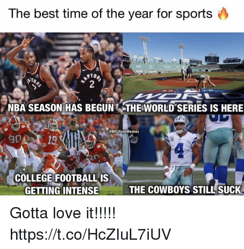 College, Dallas Cowboys, and Love: The best time of the year for sports  NBA SEASON HAS BEGUN THE WORLD SERIES IS HERE  @NFLHateMemes  90A  COLLEGE FOOTBALLIS  GETTING INTENSIE  THE COWBOYS STILL SUCK Gotta love it!!!!! https://t.co/HcZIuL7iUV