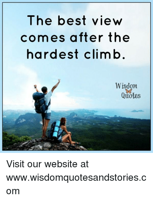 The Best View Comes After The Hardest Climb Wisdom Quotes Visit Our