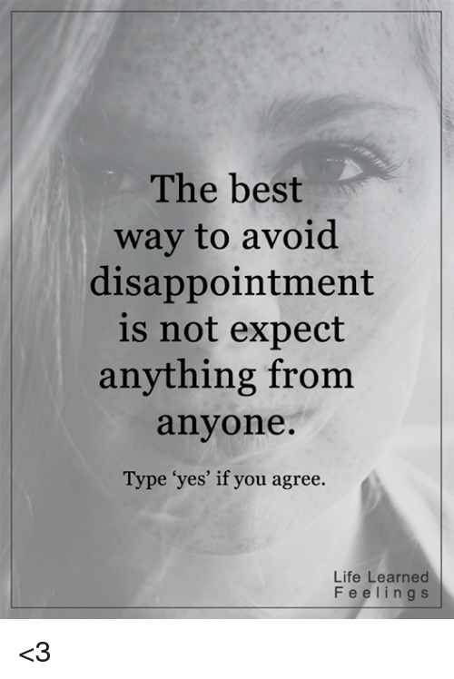 The Best Way To Avoid Disappointment Is Not Expect Anything From