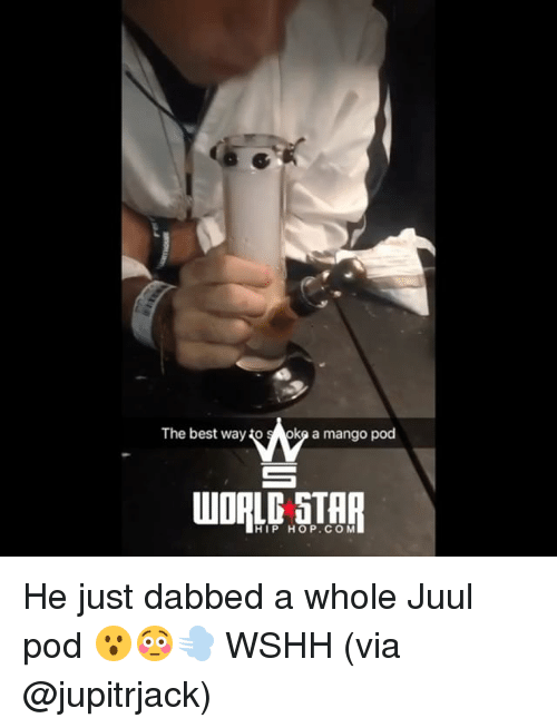 Memes, Wshh, and Best: The best way to  oko a mango pod  HIP HOP.COM He just dabbed a whole Juul pod 😮😳💨 WSHH (via @jupitrjack)