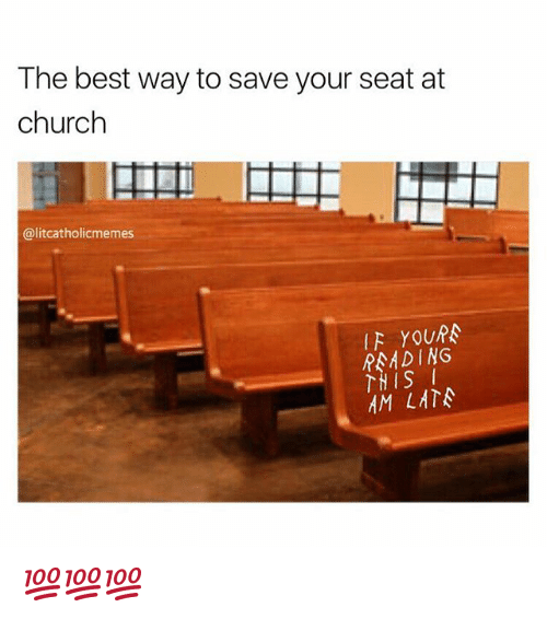 Church Lit And Memes The Best Way To Save Your Seat At
