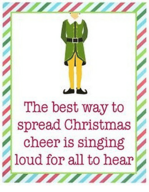 The Best Way To Spread Christmas Cheer.The Best Way To Spread Christmas Cheer Is Singing Loud For