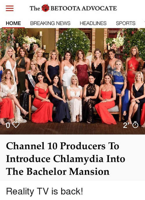 Memes, News, and Sports: The BETOOTA ADVOCATE  HOME BREAKING NEWS HEADLINES SPORTS  Channel 10 Producers To  Introduce Chlamydia Into  The Bachelor Mansion Reality TV is back!