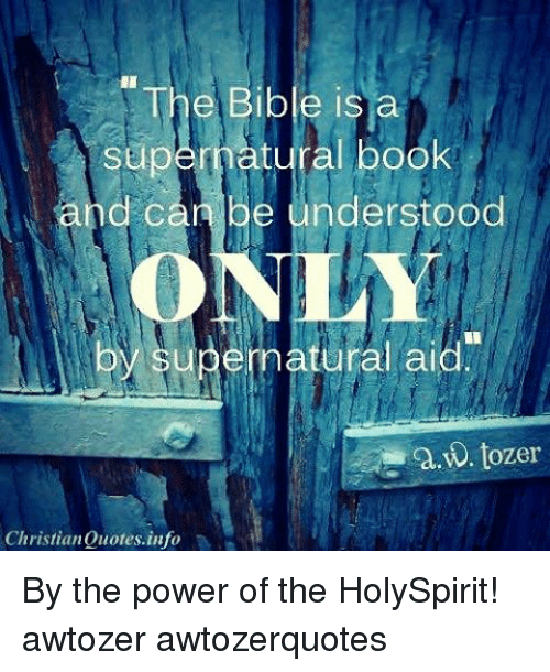 The Bible Is A Supernatural Book Nd Can Be Understood By