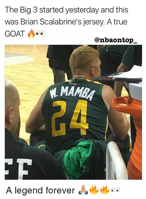 Memes, True, and Goat: The Big 3 started yesterday and this  was Brian Scalabrine's jersey. A true  GOAT ..  @nbaontop  BIG  MAMB  24 A legend forever 🙏🏽🔥🔥👀