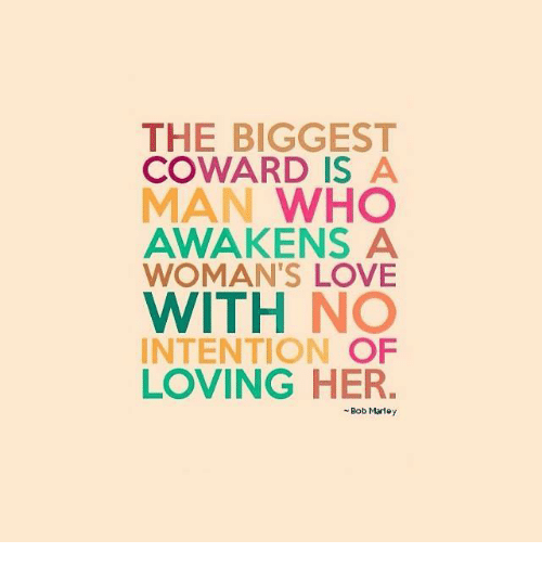 The Biggest Coward Is A Man Who Awaken A Womans Love With No