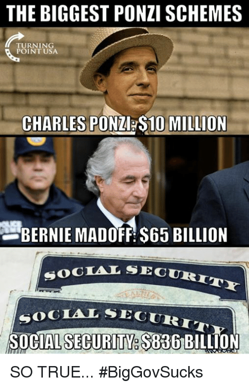 Memes, True, and Bernie: THE BIGGEST PONZI SCHEMES  TURNING  POINT USA  CHARLES PONZ S10 MILLION  BERNIE MADOFF $65 BILLION  SECURITY  SOCTAL SEC  SEGURIT  SOGIAL SE  SOCIAL SECURITY. $836 SO TRUE... #BigGovSucks