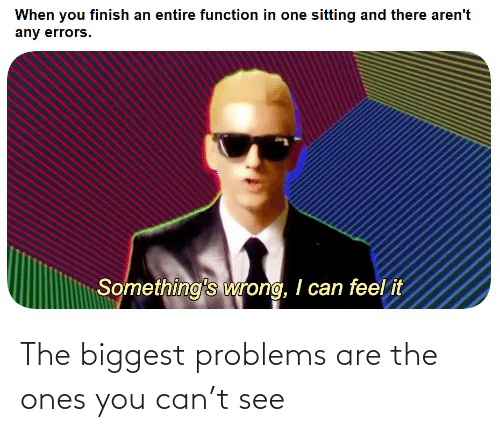 Can, You, and  See: The biggest problems are the ones you can't see