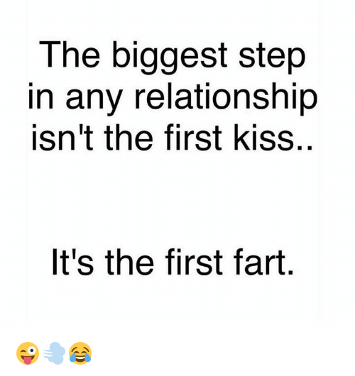 Kiss, Step, and Fart: The biggest step  in any relationship  isn't the first kiss.  t's the first fart 😜💨😂