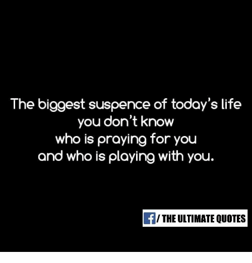 The Biggest Suspence Of Today's Life You Don't Know Who Is Praying Unique Todays Quotes About Life