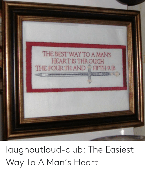 Club, Tumblr, and Blog: THE BIST WAY TO A MA  HEARTIS THROUGH laughoutloud-club:  The Easiest Way To A Man's Heart