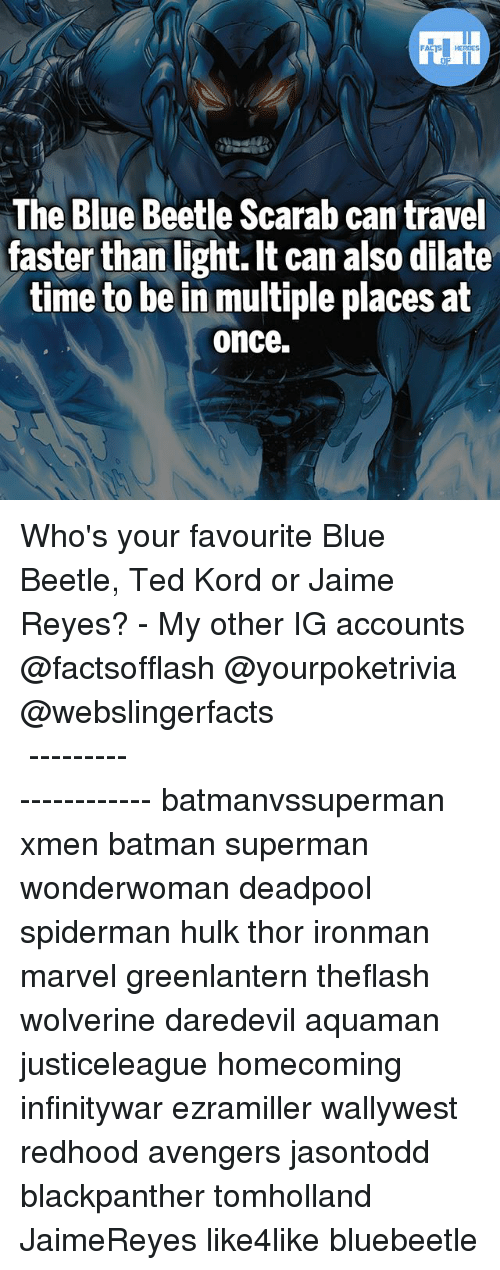 Batman, Memes, and Superman: The Blue Beetle Scarab can travel  faster than light. It can also dilate  time to be in multiple places at  once. Who's your favourite Blue Beetle, Ted Kord or Jaime Reyes? - My other IG accounts @factsofflash @yourpoketrivia @webslingerfacts ⠀⠀⠀⠀⠀⠀⠀⠀⠀⠀⠀⠀⠀⠀⠀⠀⠀⠀⠀⠀⠀⠀⠀⠀⠀⠀⠀⠀⠀⠀⠀⠀⠀⠀⠀⠀ ⠀⠀--------------------- batmanvssuperman xmen batman superman wonderwoman deadpool spiderman hulk thor ironman marvel greenlantern theflash wolverine daredevil aquaman justiceleague homecoming infinitywar ezramiller wallywest redhood avengers jasontodd blackpanther tomholland JaimeReyes like4like bluebeetle