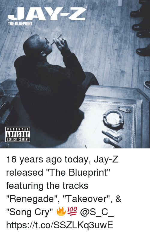 "Jay, Jay Z, and Memes: THE BLUEPRINT  PARENTAL  ADVISORY  EXPLICIT CONTENT 16 years ago today, Jay-Z released ""The Blueprint"" featuring the tracks ""Renegade"", ""Takeover"", & ""Song Cry"" 🔥💯 @S_C_ https://t.co/SSZLKq3uwE"