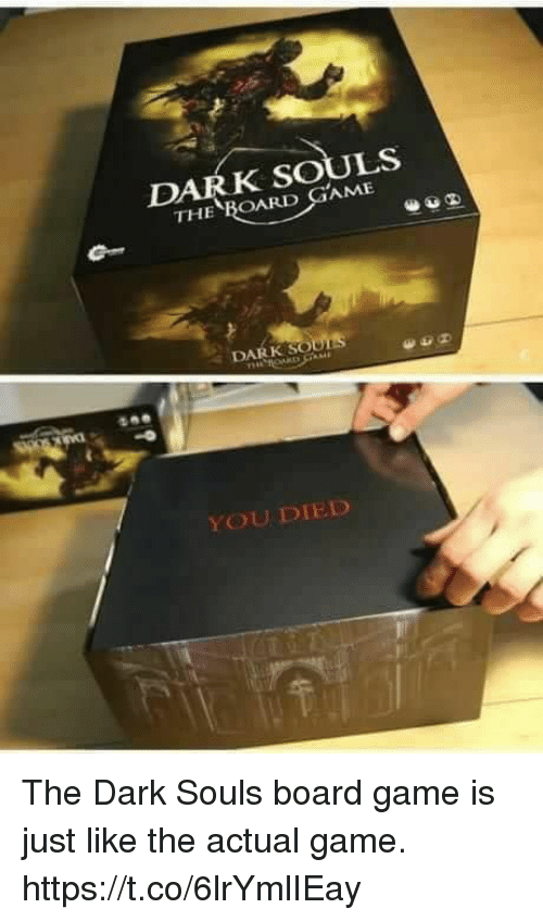 Video Games, Game, and Dark Souls: THE  BOARD GAME  D  DARK OUD  YOU DIED The Dark Souls board game is just like the actual game. https://t.co/6lrYmlIEay