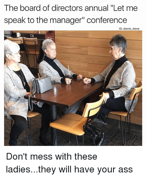 """Ass, Funny, and Board: The board of directors annual """"Let me  speak to the manager"""" conference  IG: davie dave Don't mess with these ladies...they will have your ass"""
