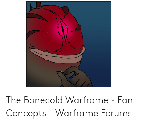 The Bonecold Warframe - Fan Concepts - Warframe Forums