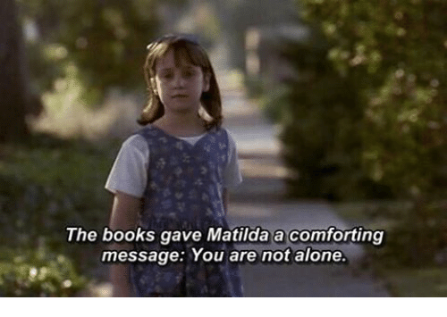 Books, Comfortable, and Matilda: The books gave Matilda a comforting  message: You are not alone