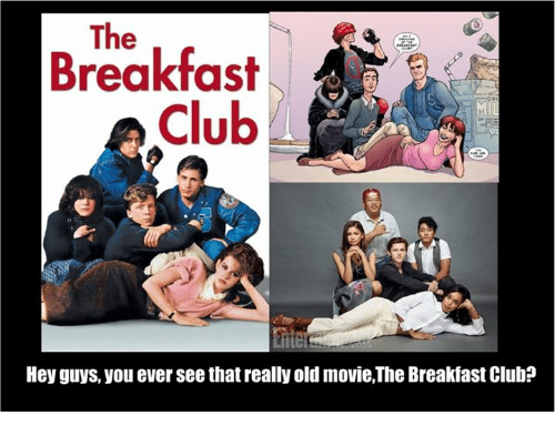 the breakfast club ie hey guys you ever see that 25787208 the breakfast club ie hey guys you ever see that really old,Breakfast Club Memes