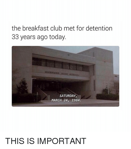 Girl, March, and Saturday: the breakfast club met for detention  33 years ago today  SATURDAY  MARCH 24, 1984. THIS IS IMPORTANT