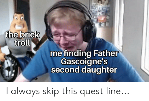 The Brick Troll Me Finding Father Gascoigne's Second