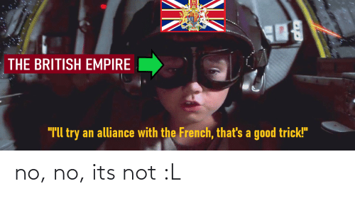 """Empire, Good, and British: THE BRITISH EMPIRE  """"Tll try an alliance with the French, that's a good trick!"""" no, no, its not :L"""