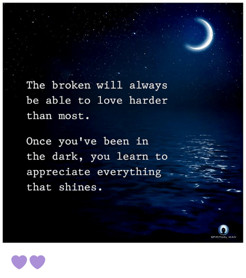 the broken will always be able to love harder than 5741510 the broken will always be able to love harder than most once you've