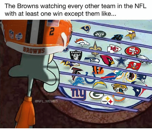 Memes, Nfl, and Browns: The Browns watching every other team in the NFL  with at least one win except them like...  BROWNS  RAIDERS  @NFL MEMES  Steelers