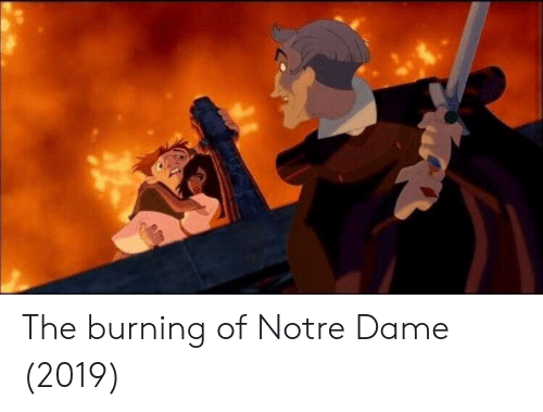 Notre Dame, Dame, and Burning: The burning of Notre Dame (2019)