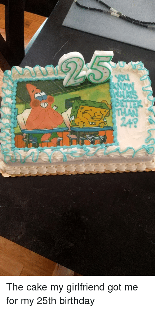 Magnificent The Cake My Girlfriend Got Me For My 25Th Birthday Birthday Meme Funny Birthday Cards Online Inifofree Goldxyz