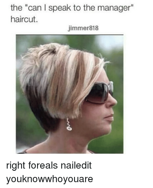 The Can I Speak To The Manager Haircut Jimmer818 Right Foreals
