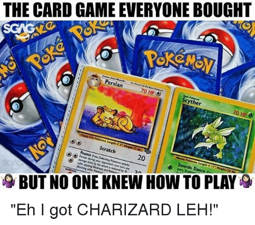 "Memes, Game, and How To: THE CARD GAME EVERYONE BOUGHT  Persian  70 HP  Scyther  Scratch  BUT NO ONE KNEW HOW TO PLAY ""Eh I got CHARIZARD LEH!"""