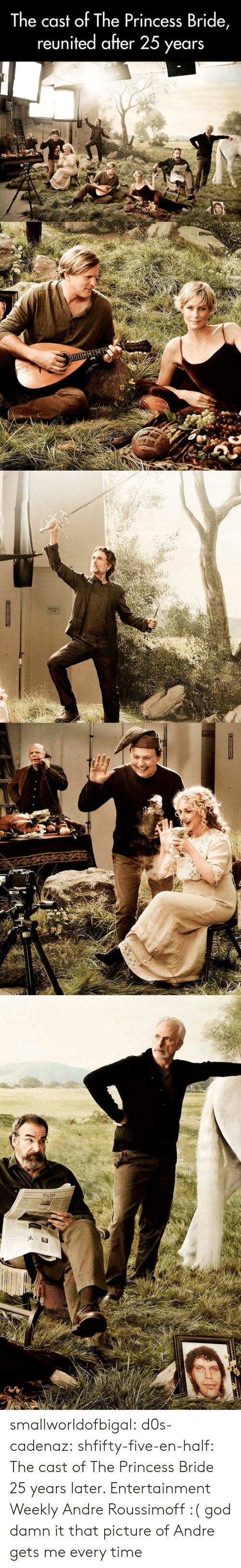God, Tumblr, and Blog: The cast of The Princess Bride,  reunited after 25 years smallworldofbigal:  d0s-cadenaz:  shfifty-five-en-half:  The cast of The Princess Bride 25 years later. Entertainment Weekly  Andre Roussimoff :(  god damn it that picture of Andre gets me every time