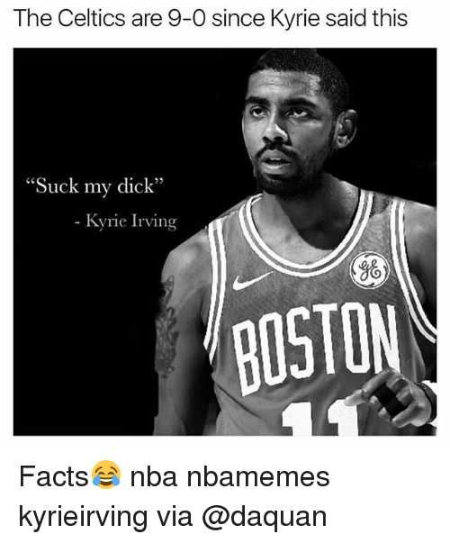"Basketball, Daquan, and Facts: The Celtics are 9-0 since Kyrie said this  ""Suck my dick""  - yrie Irving  96  BOSTON Facts😂 nba nbamemes kyrieirving via @daquan"