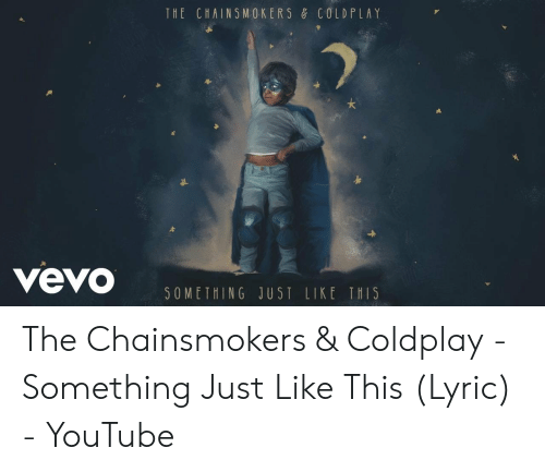 The CHAINSMOKERS & COLD PLAY Vevo 50METHING JUST LIKE THTS