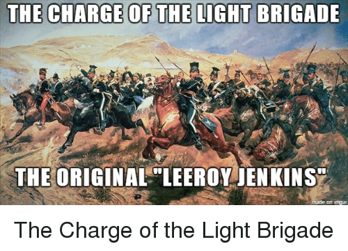 the charge of the light brigade the the original leeroy 19356373 ✅ 25 best memes about original leeroy jenkins original leeroy,Leeroy Jenkins Memes