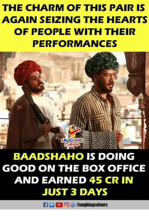 Box Office, Good, and Hearts: THE CHARM OF THIS PAIR IS  AGAIN SElzING THE HEARTS  OF PEOPLE WITH THEIR  PERFORMANCES  LAUGHING  BAADSHAHO IS DOING  GOOD ON THE BOX OFFICE  AND EARNED 45 CR IN  JUST 3 DAYS